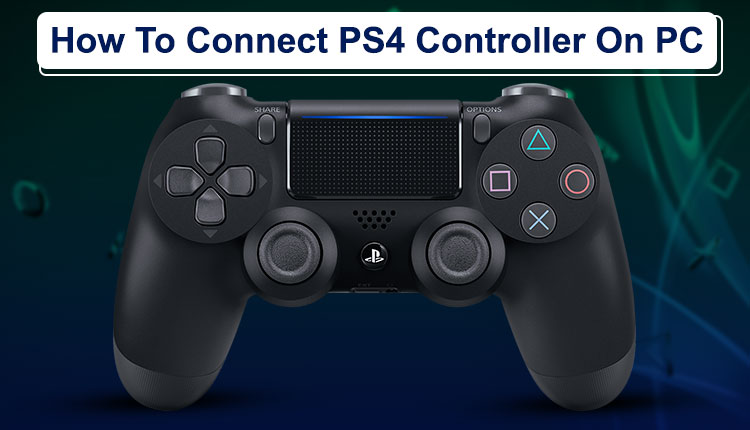 Guide: How To Connect Your PlayStation 4 Controller On PC, Windows