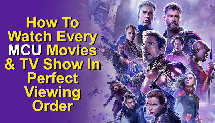 How To Watch 22 MCU Movies In Perfect (Chronological