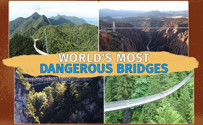 World's Most Dangerous Bridges