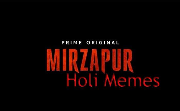 Mirzapur Holi Memes